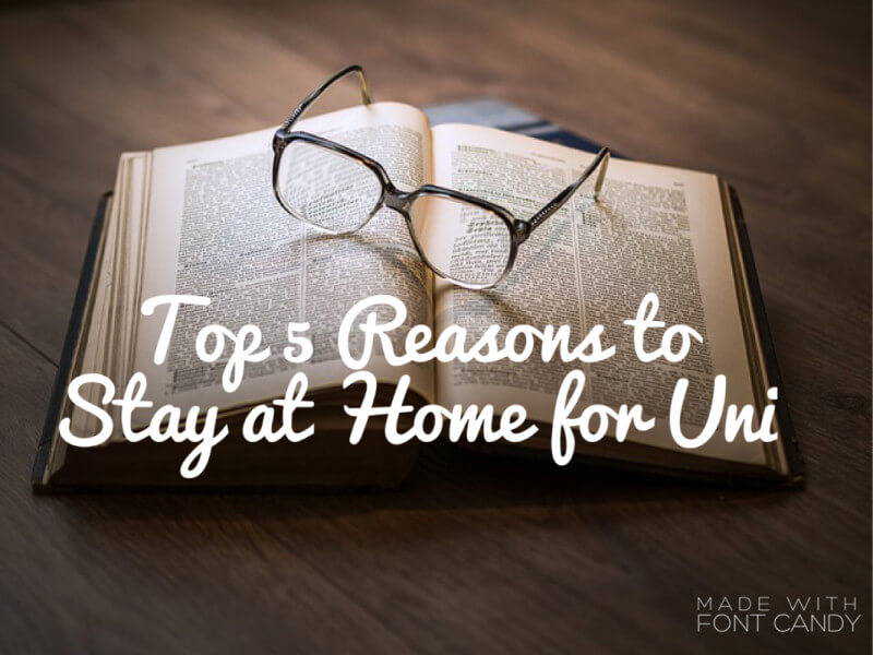 5 Reasons to Stay Home For University